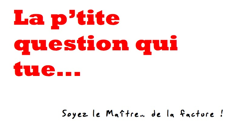 La p'tite question qui tue...